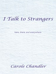 I Talk to Strangers by Carole Chandler