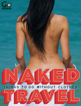 Naked Travel: Things to do without clothes, a GoNOMAD Plane Reader ebook.