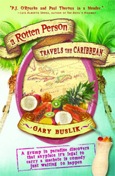A Rotten Person Travels the Caribbean by Gary Buslik.