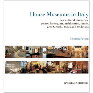 House Museums of Italy: new cultural itineraries: poetry, history, art, architecture, music, arts & crafts, tastes and traditions.