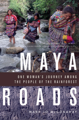 Cover art for Maya Roads: One Woman's Journey Among the People of the Rainforest