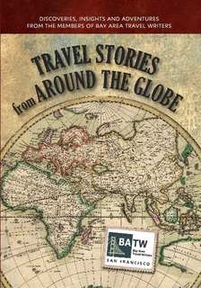 Cover art for the Bay Area Travel Writers anthology Travel Stories From Around the Globe