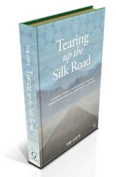 Tearing up the Silk Road...From China to Istanbul through Central Asia, Iran and the Caucasus