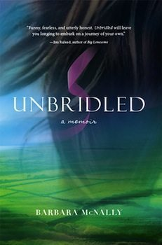 Unbridled: A Memoir by Barbara McNally.