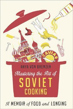 Mastering the Art of Soviet Cooking Book Cover