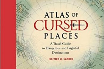 Atlas of Cursed Places: A Guide for the Brave Traveler