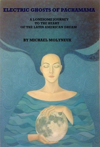 Electric Ghosts of Pachamama, by Michael Molyneaux