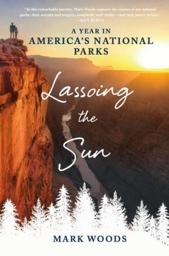 Lassoing the Sun: A Year in America's National Parks.