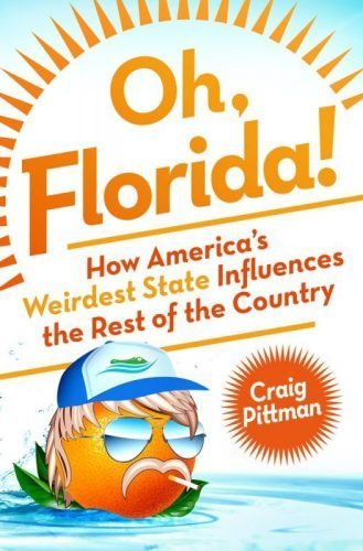 Oh Florida! How America's Weirdest State influences the rest of the country.